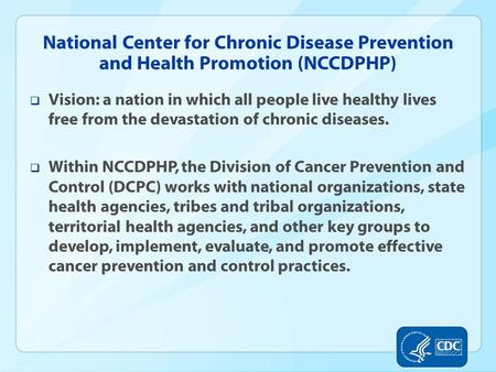 National Center for Chronic Disease Prevention and Health Promotion (NCCDPHP)  Vision: a nation in which all people live healthy lives free from the devastation.