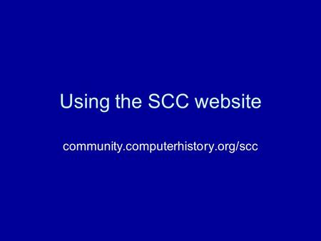 Using the SCC website community.computerhistory.org/scc.