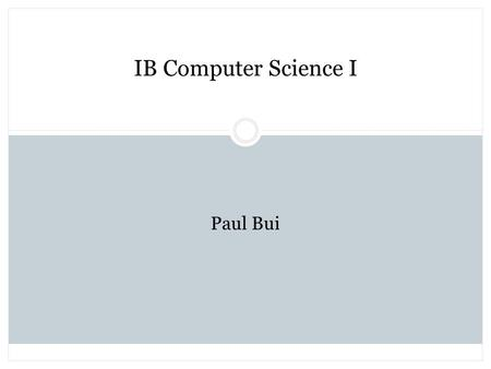 IB Computer Science I Paul Bui. About Me Lincoln-Douglas Debate Mon/Tues/Thurs McKinley  Swanson  Yorktown.