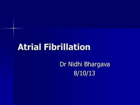 Atrial Fibrillation Dr Nidhi Bhargava 8/10/13. Most Common sustained clinical arrhythmia Most Common sustained clinical arrhythmia Incidence rises with.