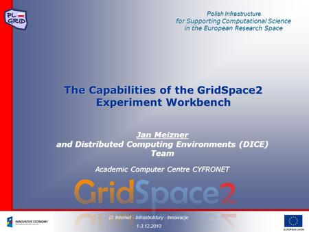 EUROPEAN UNION Polish Infrastructure for Supporting Computational Science in the European Research Space The Capabilities of the GridSpace2 Experiment.