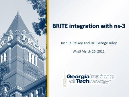BRITE integration with ns-3 Joshua Pelkey and Dr. George Riley Wns3 March 25, 2011.