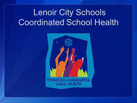 Lenoir City Schools Coordinated School Health. Coordinated School Health: The Components Healthy and Safe School Environment Health Promotion for Staff.