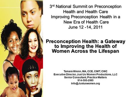 3 rd National Summit on Preconception Health and Health Care Improving Preconception Health in a New Era of Health Care June 12 -14, 2011 Preconception.