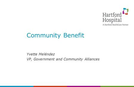 Community Benefit Yvette Meléndez VP, Government and Community Alliances.