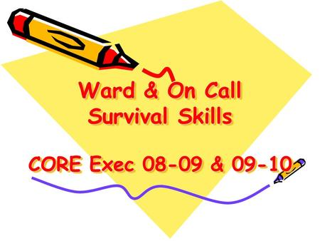 Ward & On Call Survival Skills CORE Exec 08-09 & 09-10.