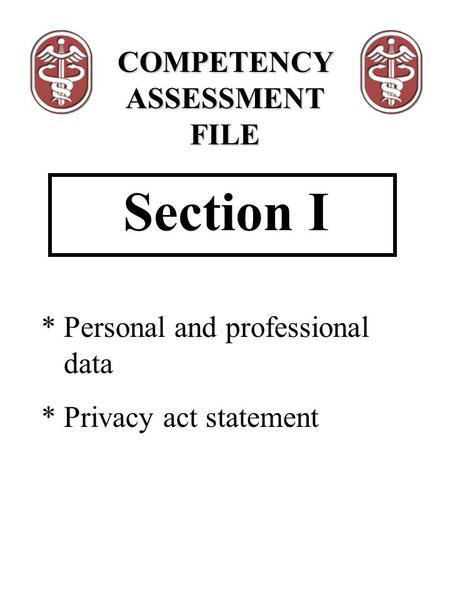 Section I * Personal and professional data * Privacy act statement COMPETENCY ASSESSMENT FILE.