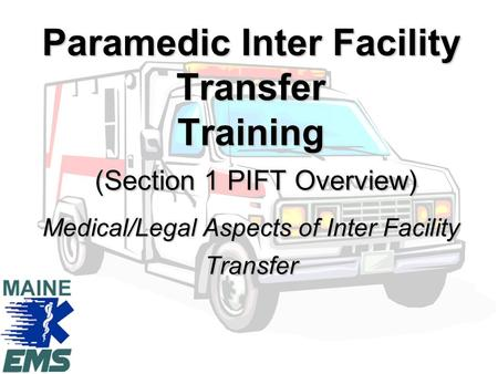 Paramedic Inter Facility Transfer Training (Section 1 PIFT Overview) Medical/Legal Aspects of Inter Facility Transfer.