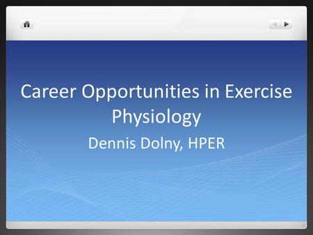 Career Opportunities in Exercise Physiology Dennis Dolny, HPER.