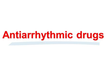 Antiarrhythmic drugs. §2. Classification of antiarrhythmic drugs B. Electrophysiological effects and classification of antiarrhythmic drugs Prolongation.
