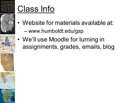 Class Info Website for materials available at: –www.humboldt.edu/gsp We'll use Moodle for turning in assignments, grades, emails, blog.