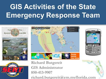 1 GIS Activities of the State Emergency Response Team Richard Butgereit GIS Administrator 850-413-9907