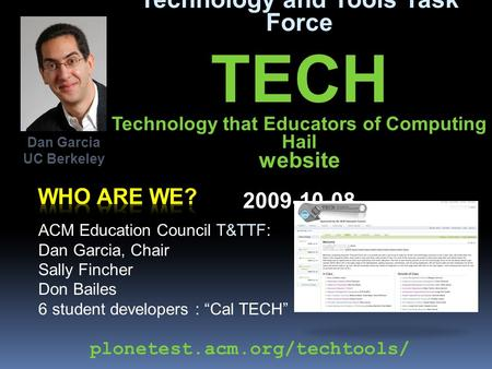 Technology and Tools Task Force TECH Technology that Educators of Computing Hail website 2009-10-08 ACM Education Council T&TTF: Dan Garcia, Chair Sally.