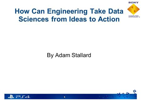 How Can Engineering Take Data Sciences from Ideas to Action By Adam Stallard.