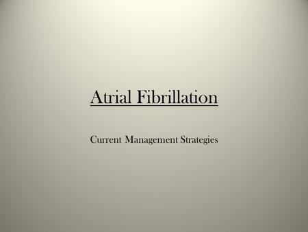 Atrial Fibrillation Current Management Strategies.