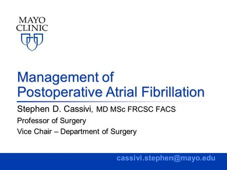 Management of Postoperative Atrial Fibrillation Stephen D. Cassivi, MD MSc FRCSC FACS Professor of Surgery Vice Chair – Department of Surgery
