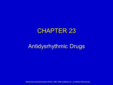 Mosby items and derived items © 2011, 2007, 2004 by Mosby, Inc., an affiliate of Elsevier Inc. CHAPTER 23 Antidysrhythmic Drugs.