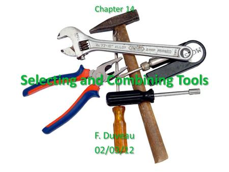 Selecting and Combining Tools F. Duveau 02/03/12 F. Duveau 02/03/12 Chapter 14.