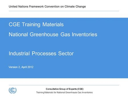 Training Materials for National Greenhouse Gas Inventories Consultative Group of Experts (CGE) CGE Training Materials National Greenhouse Gas Inventories.