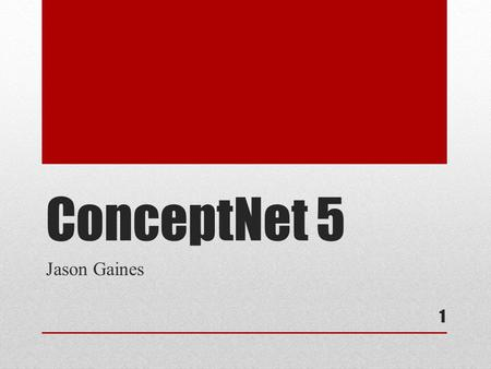 ConceptNet 5 Jason Gaines 1. Overview What Is ConceptNet 5? History Structure Demonstration Questions Further Information 2.