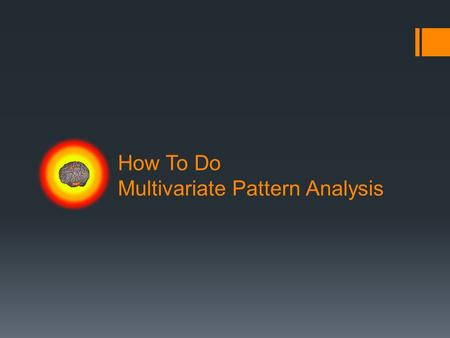 How To Do Multivariate Pattern Analysis