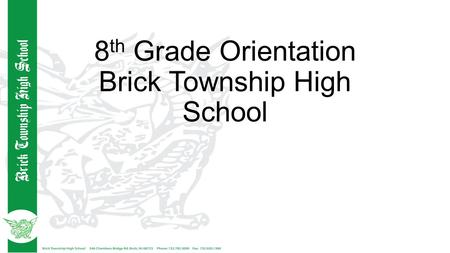 8 th Grade Orientation Brick Township High School.