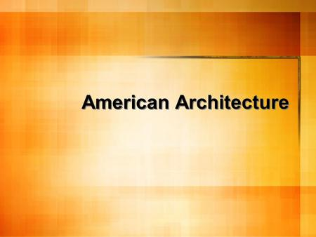 American Architecture. Colonial Architecture Developed from European style of Middle Ages and Renaissance. Colonies eventually adapted European influences.
