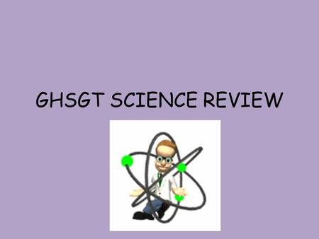 GHSGT SCIENCE REVIEW. What's the test over? 25% - Cells and Heredity 17% - Ecology 26% - Structure and Properties of Matter 16% - Energy Transformations.