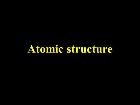 "Atomic structure. Atomic Structure The structure of the atom ELECTRON – negative, mass nearly nothing PROTON – positive, same mass as neutron (""1"") NEUTRON."