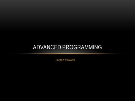 Jordan Maxwell ADVANCED PROGRAMMING. DEFINITIONS PHP: A server side Programming language often used in websites. API: ( Application programming interface.