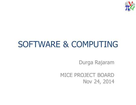 SOFTWARE & COMPUTING Durga Rajaram MICE PROJECT BOARD Nov 24, 2014.