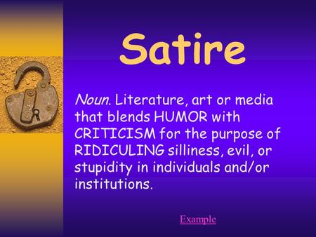 Satire Noun. Literature, art or media that blends HUMOR with CRITICISM for the purpose of RIDICULING silliness, evil, or stupidity in individuals and/or.