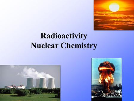 Radioactivity Nuclear Chemistry. Radiation Radiation: The process of emitting energy in the form of waves or particles. Where does radiation come from?