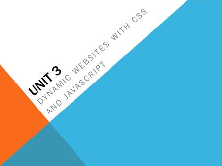 UNIT 3 DYNAMIC WEBSITES WITH CSS AND JAVASCRIPT. OBJECTIVES  CO4 Apply style to a website using CSS.  CO5 Describe the use of scripting when creating.
