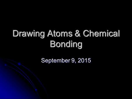 Drawing Atoms & Chemical Bonding September 9, 2015September 9, 2015September 9, 2015.