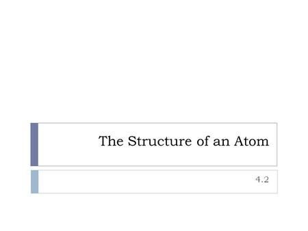The Structure of an Atom 4.2. The Element Song 