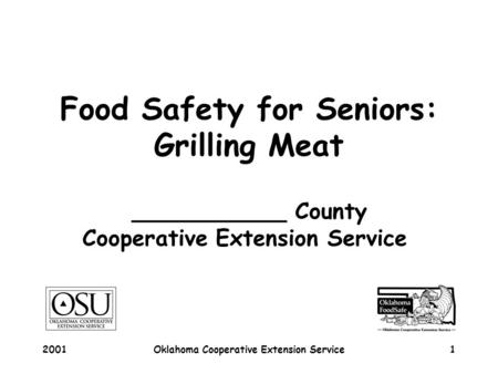 2001Oklahoma Cooperative Extension Service1 Food Safety for Seniors: Grilling Meat ___________ County Cooperative Extension Service.