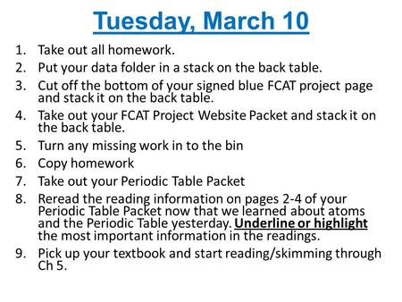 Tuesday, March 10 1.Take out all homework. 2.Put your data folder in a stack on the back table. 3.Cut off the bottom of your signed blue FCAT project page.