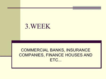 3.WEEK COMMERCIAL <strong>BANKS</strong>, INSURANCE COMPANIES, FINANCE HOUSES AND ETC...