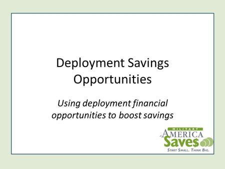 Deployment Savings Opportunities Using deployment financial opportunities to boost savings.