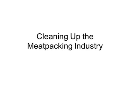 Cleaning Up the Meatpacking Industry