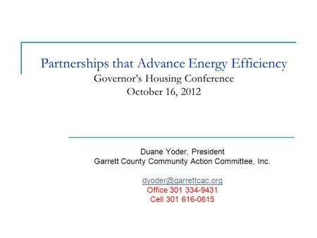 Partnerships that Advance Energy Efficiency Governor's Housing Conference October 16, 2012 Duane Yoder, President Garrett County Community Action Committee,