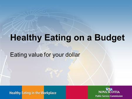 Healthy Eating on a Budget Eating value for your dollar.