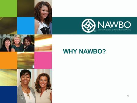 1 WHY NAWBO?. Welcome Make it personal…pictures of your Board,VP of Membership Chair and Execuive Director 2.