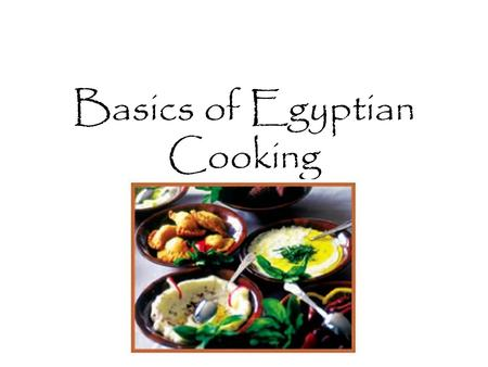 Basics of Egyptian Cooking. Egyptian food includes Bread Beans Meat Rice Fruit.