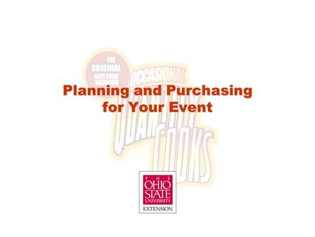 Planning and Purchasing for Your Event. Lesson Objectives After completion of this lesson, occasional quantity cooks will be able to: Manage factors necessary.