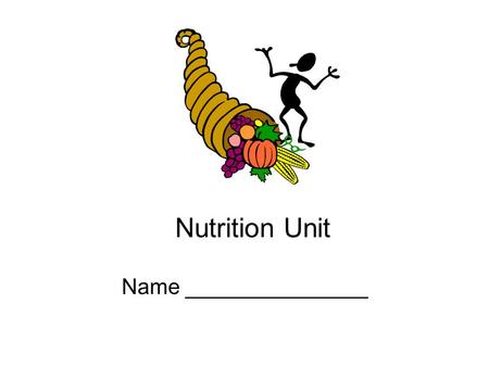 Nutrition Unit Name _______________. Definitions Nutrition – Eating ________the body needs to grow, develop, and work properly. Nutrients- The _____________in.