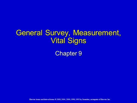 Elsevier items and derived items © 2008, 2004, 2000, 1996, 1992 by Saunders, an imprint of Elsevier Inc. General Survey, Measurement, Vital Signs Chapter.