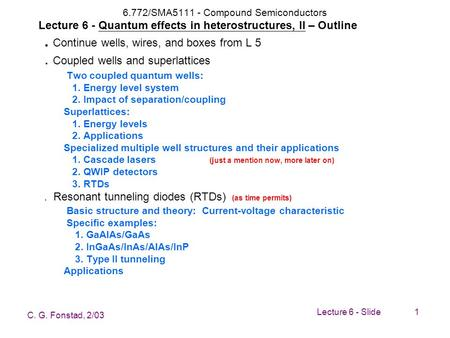 6.772/SMA5111 - Compound Semiconductors Lecture 6 - Quantum effects in heterostructures, II – Outline . Continue wells, wires, and boxes from L 5.