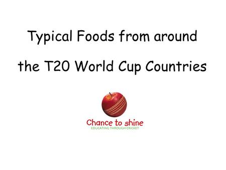 Typical Foods from around the T20 World Cup Countries.